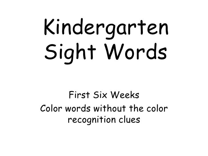 Kindergarten Sight Words<br />First Six Weeks <br />Color words without the color recognition clues<br />