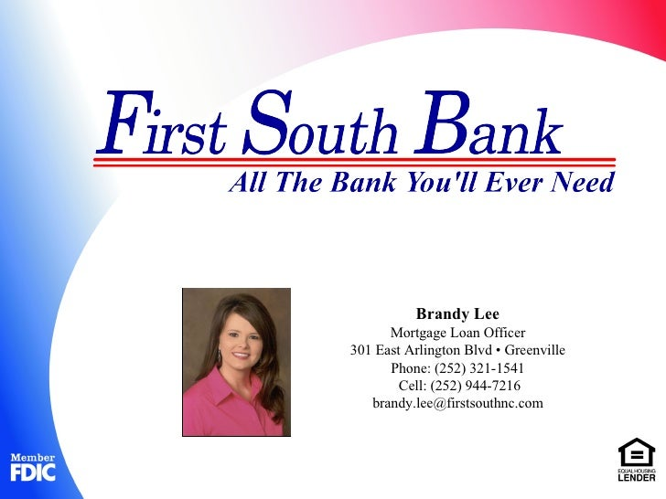 Brandy Lee Mortgage Loan Officer 301 East Arlington Blvd • Greenville Phone: (252) 321-1541 Cell: (252) 944-7216 [email_ad...