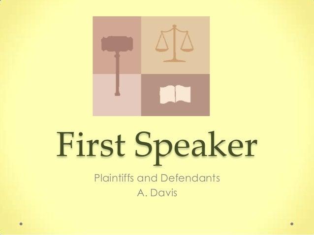 First Speaker  Plaintiffs and Defendants             A. Davis