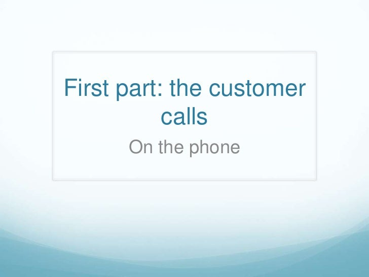 First part: the customer           calls      On the phone