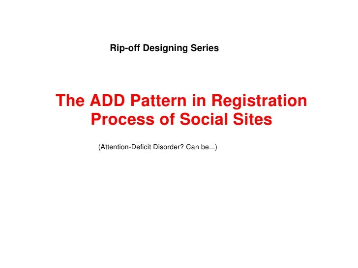 Rip-off Designing Series     The ADD Pattern in Registration     Process of Social Sites      (Attention-Deficit Disorder?...