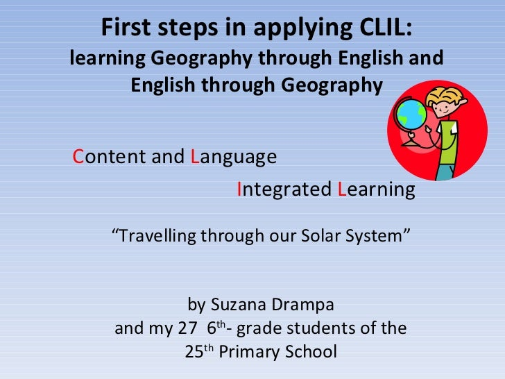 First steps in applying CLIL: learning Geography through English and English through Geography C ontent and  L anguage I n...
