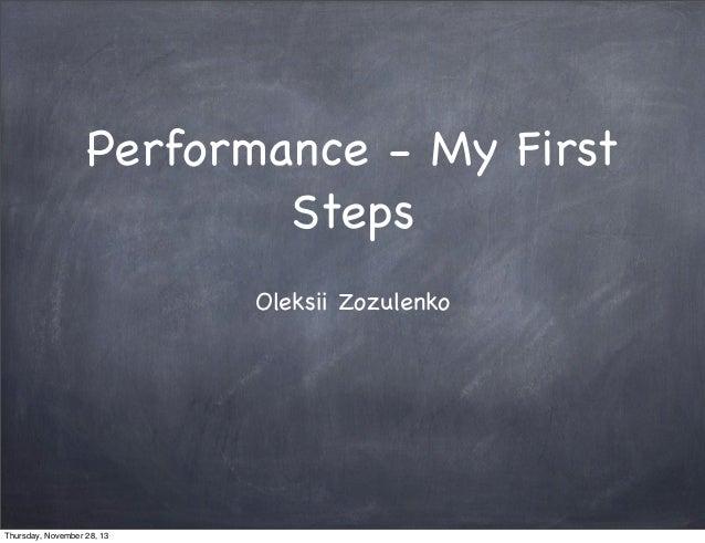 Performance - My First Steps Oleksii Zozulenko  Thursday, November 28, 13