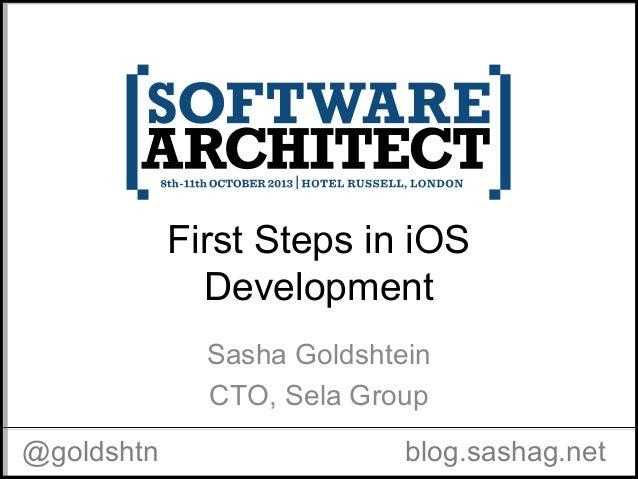 First Steps in iOS Development Sasha Goldshtein CTO, Sela Group @goldshtn blog.sashag.net