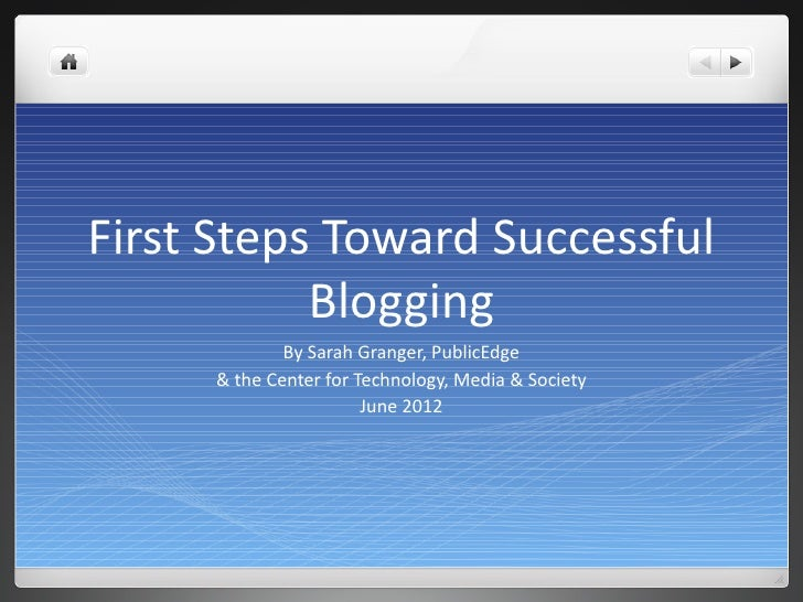 First Steps Toward Successful           Blogging             By Sarah Granger, PublicEdge     & the Center for Technology,...