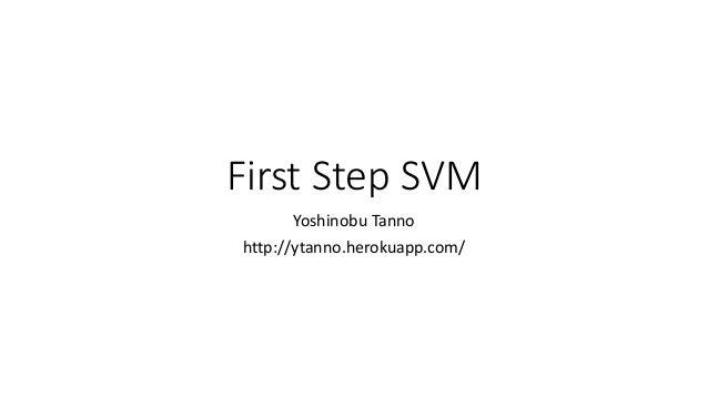 First Step SVM Yoshinobu Tanno http://ytanno.herokuapp.com/