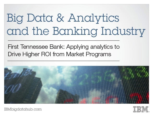 First Tennessee Bank: applying analytics to drive higher ROI from market programs