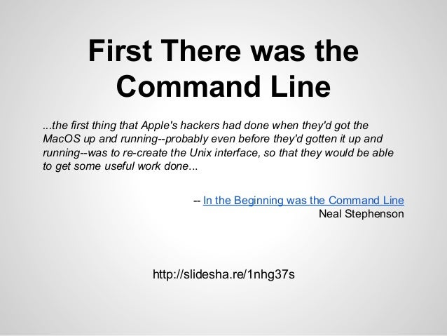 First There was the Command Line ...the first thing that Apple's hackers had done when they'd got the MacOS up and running...
