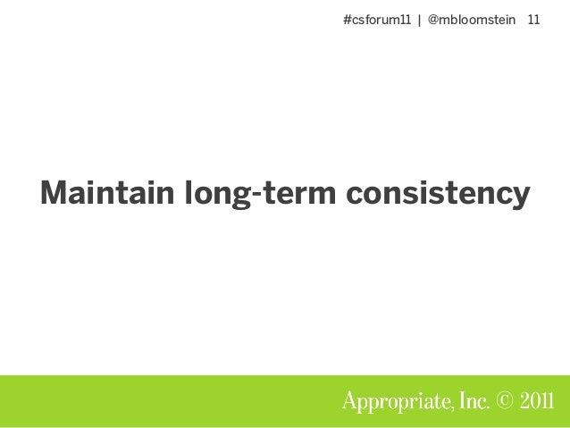 #csforum11 | @mbloomstein 11 © 2011 Maintain long-term consistency