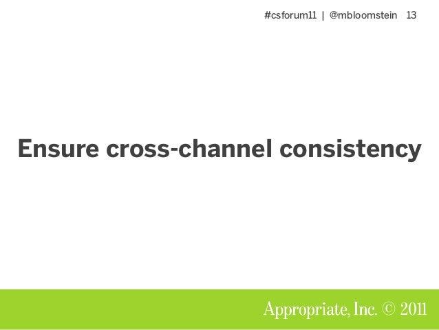 #csforum11 | @mbloomstein 13 © 2011 Ensure cross-channel consistency