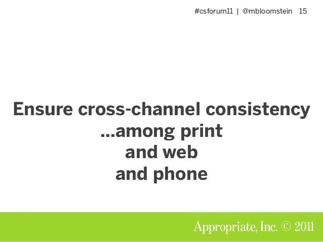 #csforum11 | @mbloomstein 15 © 2011 Ensure cross-channel consistency …among print and web and phone