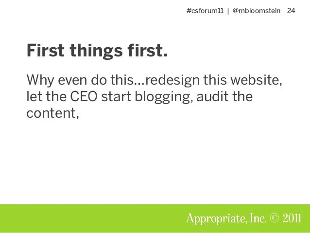 #csforum11   @mbloomstein 24 © 2011 First things first. Why even do this…redesign this website, let the CEO start blogging...