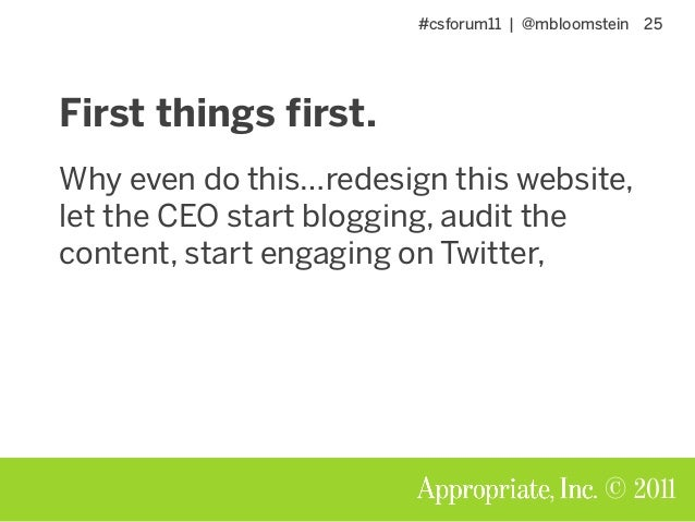 #csforum11 | @mbloomstein 25 © 2011 First things first. Why even do this…redesign this website, let the CEO start blogging...