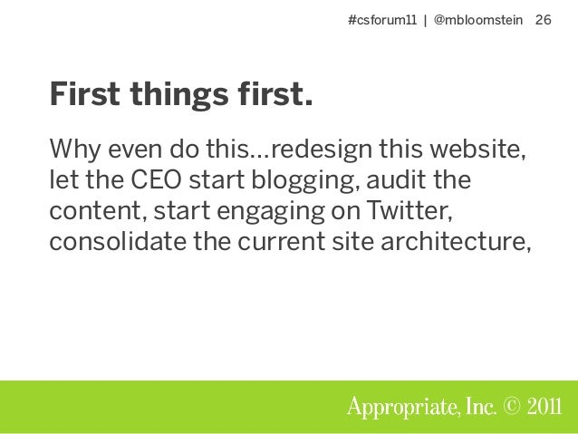 #csforum11 | @mbloomstein 26 © 2011 First things first. Why even do this…redesign this website, let the CEO start blogging...