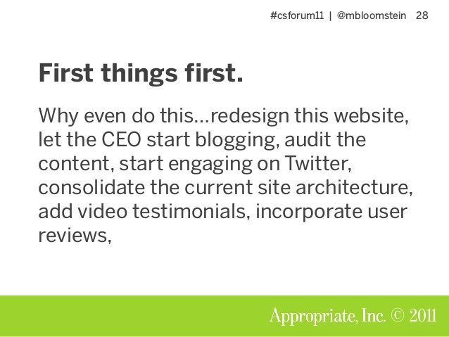 #csforum11 | @mbloomstein 28 © 2011 First things first. Why even do this…redesign this website, let the CEO start blogging...