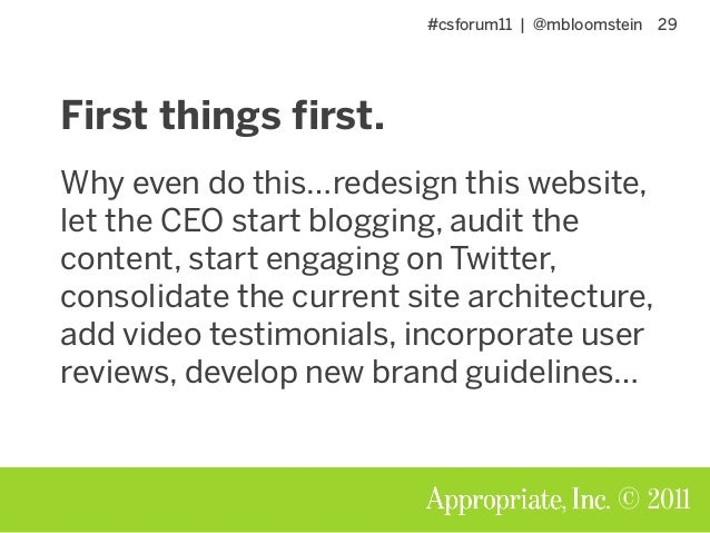#csforum11 | @mbloomstein 29 © 2011 First things first. Why even do this…redesign this website, let the CEO start blogging...