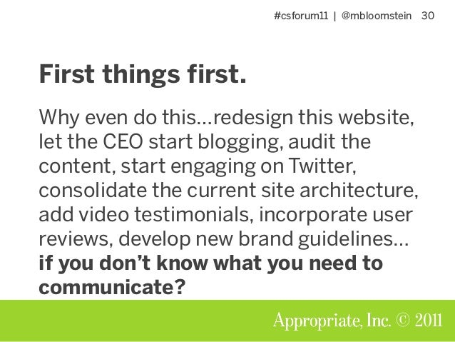 #csforum11 | @mbloomstein 30 © 2011 First things first. Why even do this…redesign this website, let the CEO start blogging...