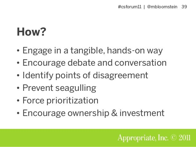 #csforum11 | @mbloomstein 39 © 2011 How? • Engage in a tangible, hands-on way • Encourage debate and conversation • Identi...