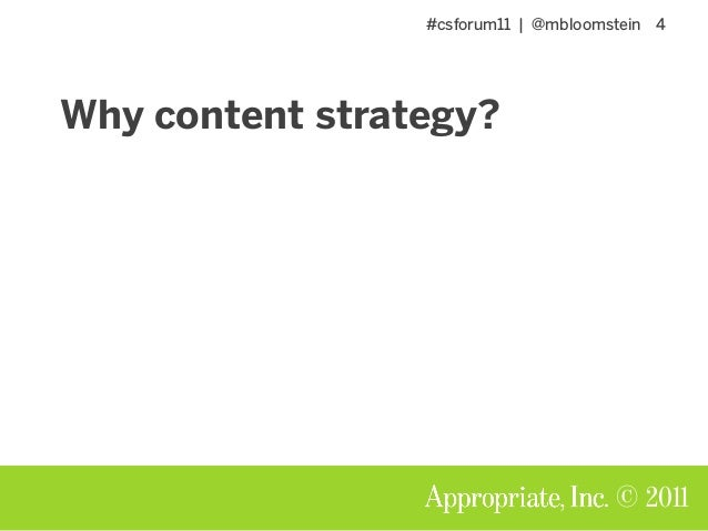 #csforum11 | @mbloomstein 4 © 2011 Why content strategy?