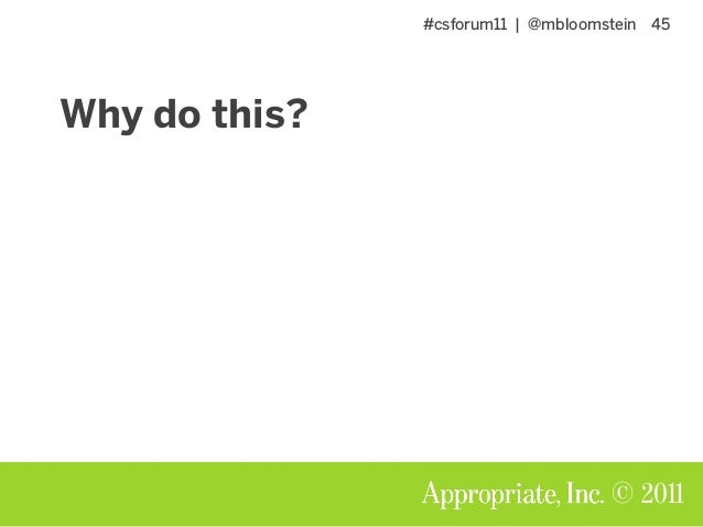 #csforum11 | @mbloomstein 45 © 2011 Why do this?