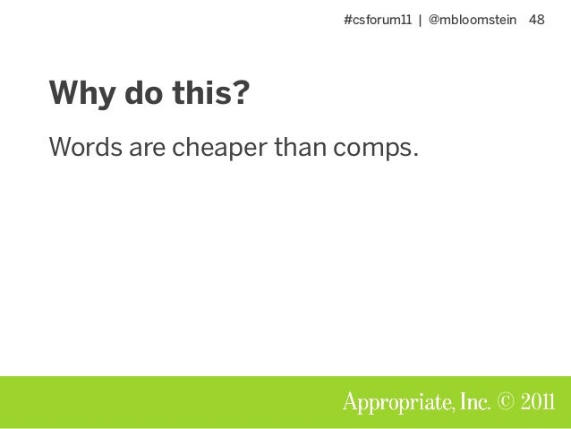 #csforum11   @mbloomstein 48 © 2011 Why do this? Words are cheaper than comps.