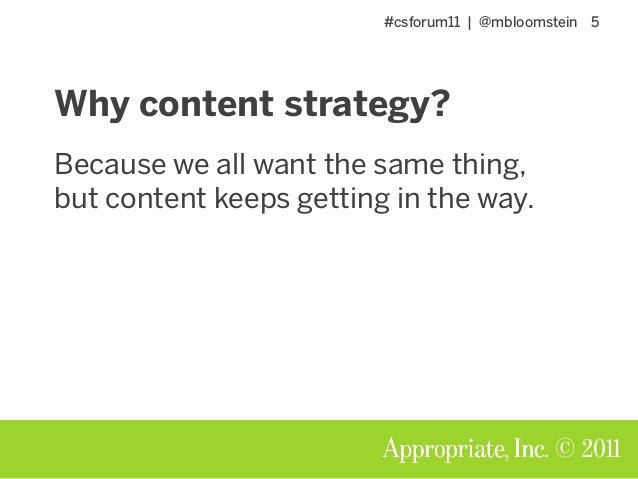 #csforum11 | @mbloomstein 5 © 2011 Why content strategy? Because we all want the same thing, but content keeps getting in ...
