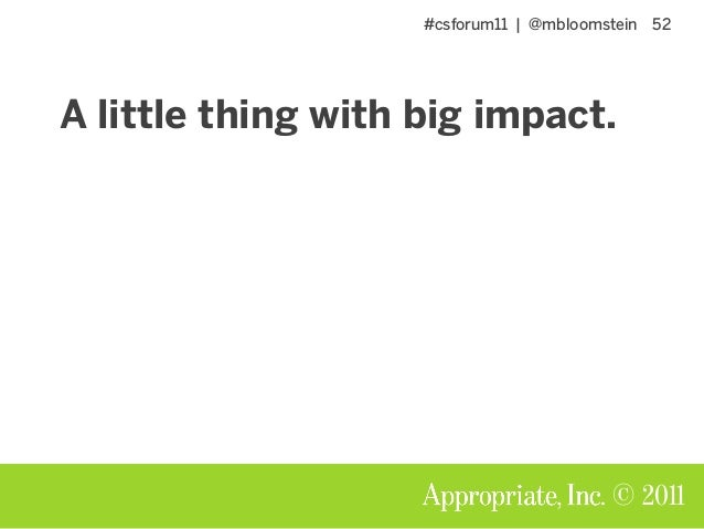 #csforum11 | @mbloomstein 52 © 2011 A little thing with big impact.