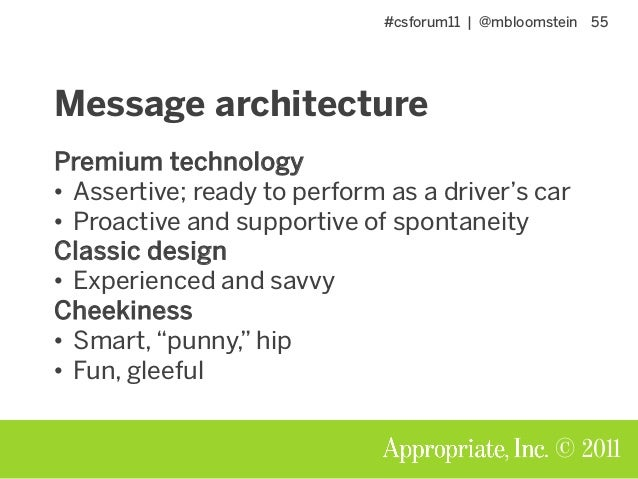 #csforum11 | @mbloomstein 55 © 2011 Message architecture Premium technology • Assertive; ready to perform as a driver's ca...