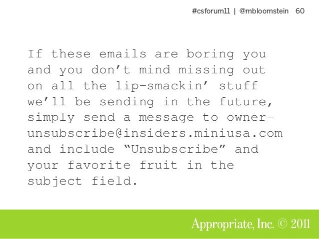 #csforum11 | @mbloomstein 60 © 2011 If these emails are boring you and you don't mind missing out on all the lip-smackin' ...