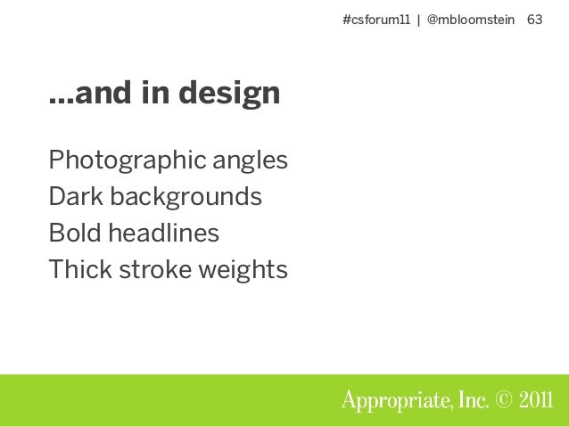 #csforum11 | @mbloomstein 63 © 2011 Photographic angles Dark backgrounds Bold headlines Thick stroke weights …and in design
