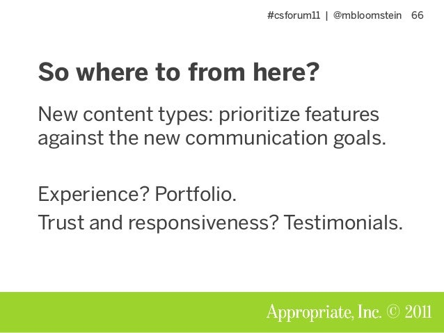 #csforum11 | @mbloomstein 66 © 2011 So where to from here? New content types: prioritize features against the new communic...