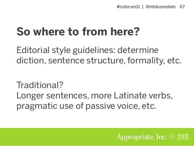 #csforum11 | @mbloomstein 67 © 2011 So where to from here? Editorial style guidelines: determine diction, sentence structu...