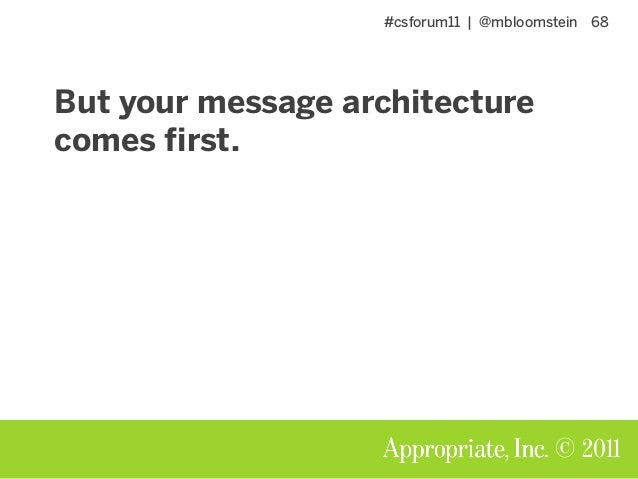 #csforum11 | @mbloomstein 68 © 2011 But your message architecture comes first.