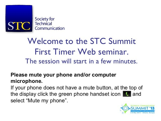 Welcome to the STC Summit        First Timer Web seminar.      The session will start in a few minutes.Please mute your ph...