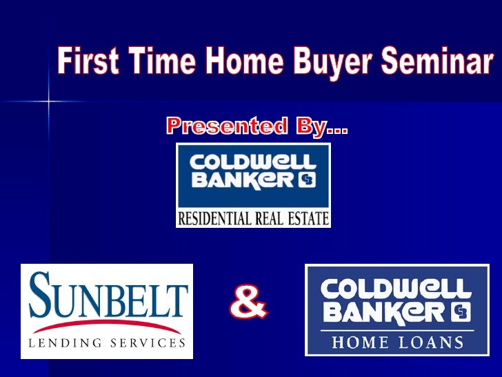 First Time Home Buyer Seminar Presented By... &
