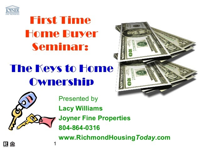 First Time  Home Buyer   Seminar:The Keys to Home   Ownership          Presented by          Lacy Williams          Joyner...