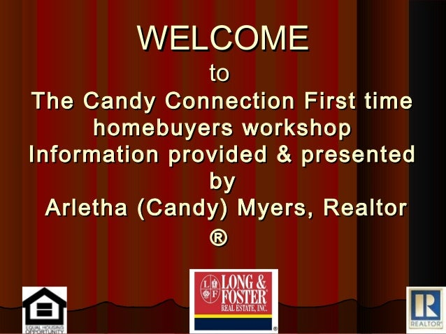 WELCOME              toThe Candy Connection First time      homebuyers workshopInformation provided & presented           ...
