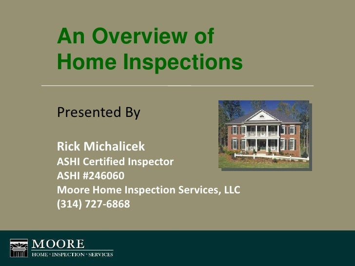 An Overview of Home Inspections<br />Presented By<br />Rick Michalicek<br />ASHI Certified Inspector<br />ASHI #246060<br ...