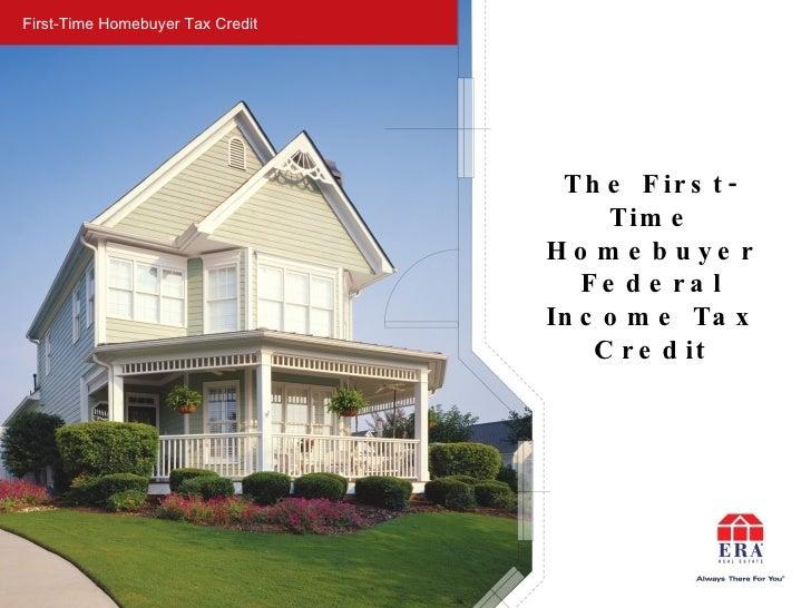 First-Time Homebuyer Tax Credit <ul><li>The First-Time Homebuyer Federal Income Tax Credit </li></ul>