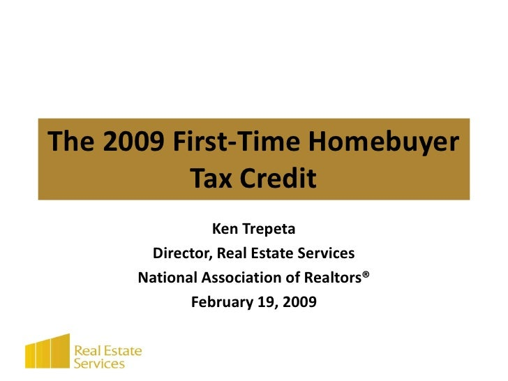 The 2009 First-Time Homebuyer           Tax Credit                 Ken Trepeta        Director, Real Estate Services      ...