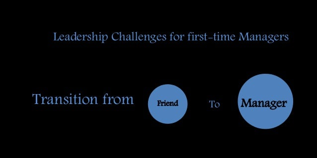 FriendTransition from To Leadership Challenges for first-time Managers Manager