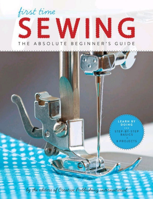 first time SEWING THE ABSOLUTE BEGINNER'S GUIDE by the editors of Creative Publishing international