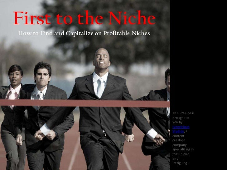 First to the NicheHow to Find and Capitalize on Profitable Niches                                                  This Pr...