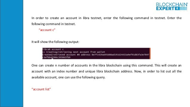 In order to create an account in libra testnet, enter the following command in testnet. Enter the following command in tes...