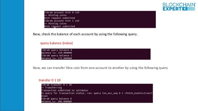 Now, check the balance of each account by using the following query. query balance (index) Now, we can transfer libra coin...