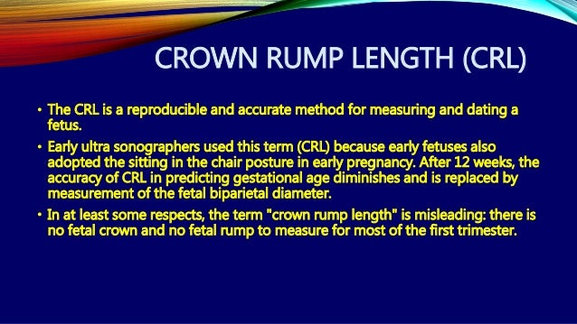 crown rump length dating accuracy The fetal crown rump length (crl) is the measurement between the top of the head to the area above where the legs begin it is done by ultrasound usually up to the 14th week of the pregnancy.