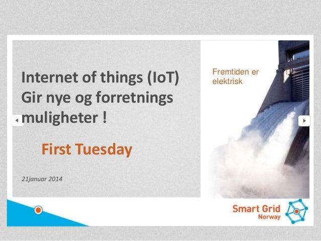 Internet of things (IoT) Gir nye og forretnings muligheter !  First Tuesday 21januar 2014  Fremtiden er elektrisk