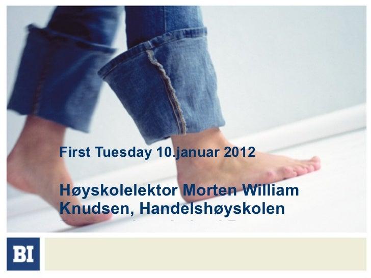 First Tuesday 10.januar 2012 Høyskolelektor Morten William Knudsen, Handelshøyskolen BI, Kunsthøyskolen i Bergen - KHIB