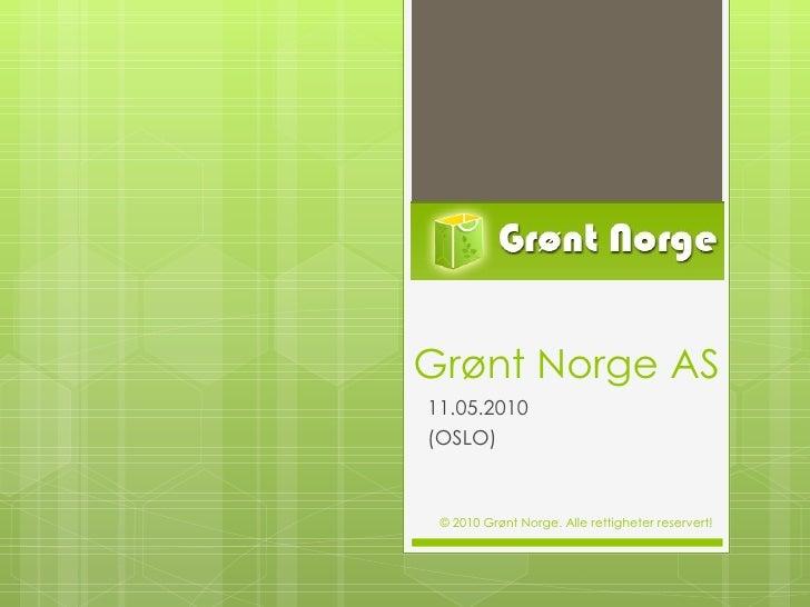 Grønt Norge AS 11.05.2010 (OSLO) © 2010 Grønt Norge. Alle rettigheter reservert!