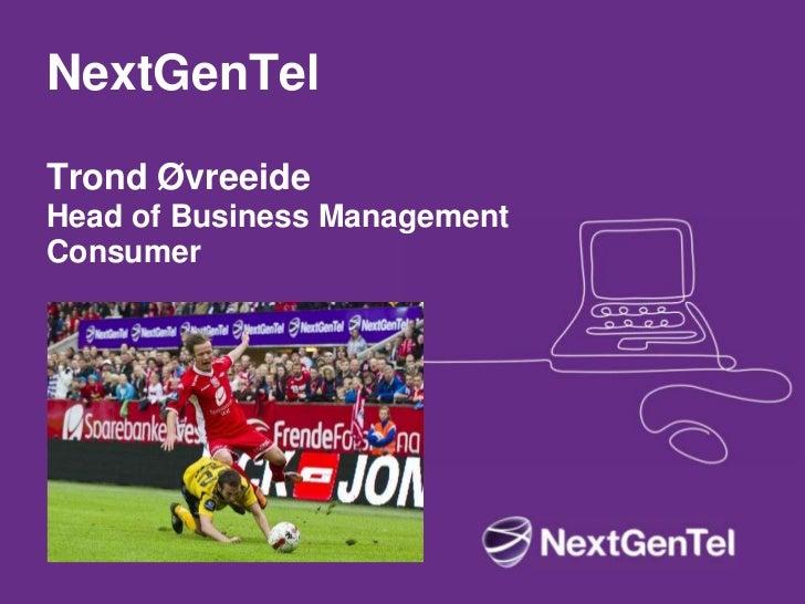 NextGenTelTrond ØvreeideHead of Business ManagementConsumer